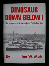 Dinosaur Down Below ! The Adventures of a Paddle Boat Man  by Ian W Muir  1980