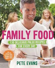 Family Food: 130 Delicious Paleo Recipes for Every Day by Pete Evans...