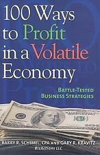 100 Ways to Profit in a Volatile Economy: Battle-Tested Business Strategies (Ca