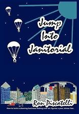 Jump into Janitorial by Ron Piscatelli (2004, Hardcover)