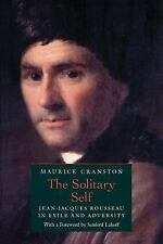 The Solitary Self : Jean-Jacques Rousseau in Exile and Adversity by Maurice...