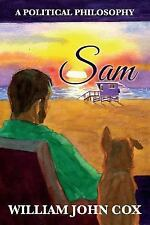 Sam : A Political Philosophy by William John Cox (2015, Paperback)