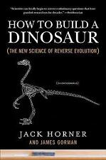 How to Build a Dinosaur : The New Science of Reverse Evolution by James...