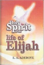The Holy Spirit in the Life of Elijah by Pastor E. A. Adeboye