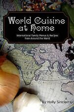 World Cuisine at Home : International Family Menus and Recipes from Around...