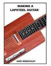 Making a Lapsteel Guitar by Gary Brenchley (2014, Paperback)