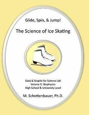 Glide, Spin, and Jump: the Science of Ice Skating: Volume 6 : Data and Graphs...