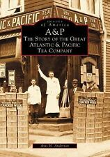 NEW A&p:: The Story of the Great Atlantic & Pacific Tea Company by Avis H. Ander