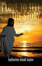 I Love to Tell the Story : Of Jesus and His Love by Katherine Shook Taylor...