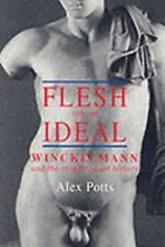 Flesh and the Ideal : Winckelmann and the Origins of Art History by Alex...