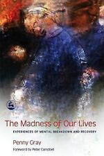 The Madness of Our Lives: Experiences of Mental Breakdown And Recovery by Penny