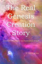 The Real Genesis Creation Story: A Credible Translation and Explanation at Last