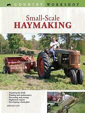 Country Workshop Ser.: Small-Scale Haymaking by Spencer Yost (2006,...