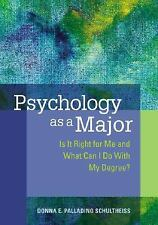 Psychology As a Major : Is It Right for Me and What Can I Do with My Degree?...