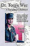 Dr. Tom's War : A Daughter's Journey by Lucia Viti (2010, Paperback)