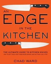 An Edge in the Kitchen : The Ultimate Guide to Kitchen Knives - How to Buy...