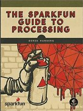 The SparkFun Guide to Processing: Create Interactive Art with Code, Derek Runber