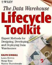 The Data Warehouse Lifecycle Toolkit : Expert Methods for Designing, Developing,