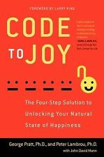 Code to Joy : The Four-Step Solution to Unlocking Your Natural State of...