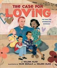 The Case for Loving : The Fight for Interracial Marriage by Selina Alko...