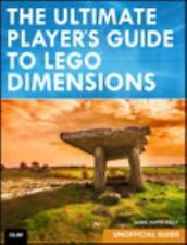 The Ultimate Player's Guide to LEGO Dimensions by James Floyd Kelly (2016,...