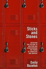 Sticks and Stones: Defeating the Culture of Bullying and Rediscovering the Power