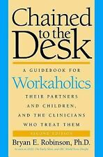 Chained to the Desk: A Guidebook for Workaholics, Their Partners and...