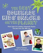 The Best Homemade Kids' Snacks on the Planet: More than 200 Healthy Homemade Sna