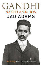 Gandhi: Naked Ambition, Jad Adams, Paperback, New