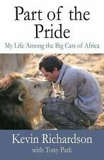Part of the Pride: My Life Among the Big Cats of Africa by Park, Tony, Richardso