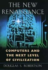 The New Renaissance: Computers and the Next Level of Civilization-ExLibrary