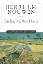 Finding My Way Home : Pathways to Life and the Spirit by Henri J. M. Nouwen...