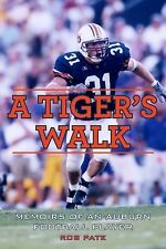 A Tiger's Walk : Memoirs of an Auburn Football Player by Rob Pate (2014,...