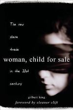 Woman, Child for Sale: The New Slave Trade in the 21st Century by Gilbert King