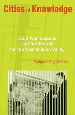 Cities of Knowledge: Cold War Science and the Search for the Next Silicon Valle