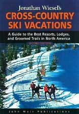 Jonathan Wiesel's Cross-Country Ski Vacations: A Guide to the Best Resorts, Lodg