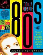 Totally Awesome 80s: A Lexicon of the Music, Videos, Movies, TV Shows, Stars, a