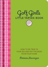Golf Girl's Little Tartan Book: How to Be True to Your Sex and Get the Most fro