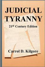 Judicial Tyranny : On the Integrity of the Federal Judiciary by Carrol D....