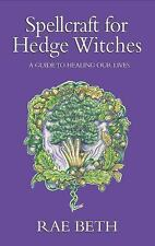 Spellcraft for Hedge Witches : A Guide to Healing Our Lives by Rae Beth...