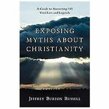 Exposing Myths about Christianity : A Guide to Answering 145 Viral Lies and...