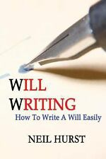 Will Writing : How to Write a Will Easily by Neil Hurst (2013, Paperback)