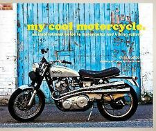 My Cool Motorcycle: An Inspirational Guide to Motorcycles and Biking Culture, Ha