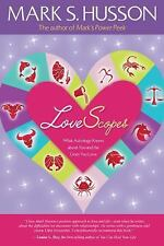 LoveScopes : What Astrology Knows about You and the Ones You Love by Mark S....