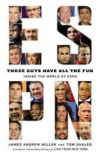 Those Guys Have All the Fun: Inside the World of ESPN, Shales, Tom, Miller, Jame