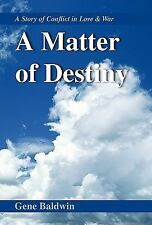 A Matter of Destiny: A Story of Conflict in Love & War, Baldwin, Gene, Acceptabl