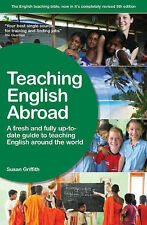 Teaching English Abroad: A fresh and full up-to-date guide to teaching English a