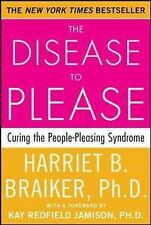 The Disease to Please: Curing the People-Pleasing Syndrome, Braiker, Harriet, Ne