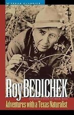 Texas Classics Ser.: Adventures with a Texas Naturalist by Roy Bedichek...