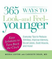 365 Ways to Look - and Feel - Younger : Everyday Tips to Reduce Wrinkles,...